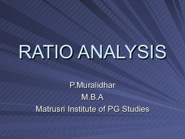 RATIO ANALYSIS P.Muralidhar M.B.A Matrusri Institute of PG Studies
