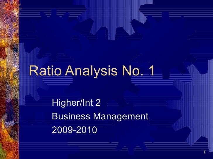 Ratio Analysis No. 1 Higher/Int 2 Business Management 2009-2010