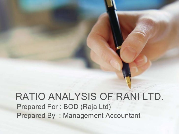 RATIO ANALYSIS OF RANI LTD.Prepared For : BOD (Raja Ltd)Prepared By : Management Accountant