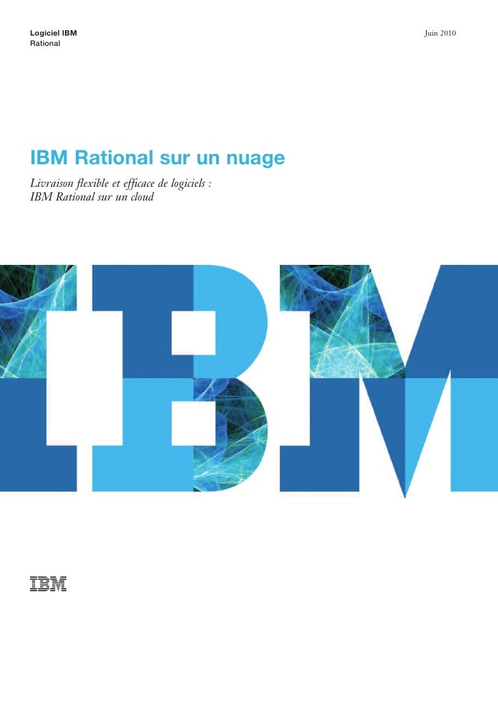 Logiciel IBM                                  Juin 2010RationalIBM Rational sur un nuageLivraison flexible et efficace de lo...