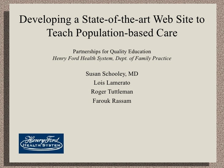 Developing a State-of-the-art Web Site to Teach Population-based Care Partnerships for Quality Education Henry Ford Health...