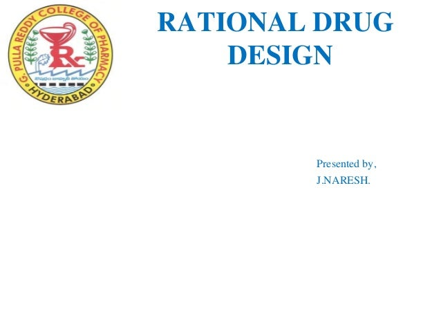 RATIONAL DRUG    DESIGN        Presented by,        J.NARESH.
