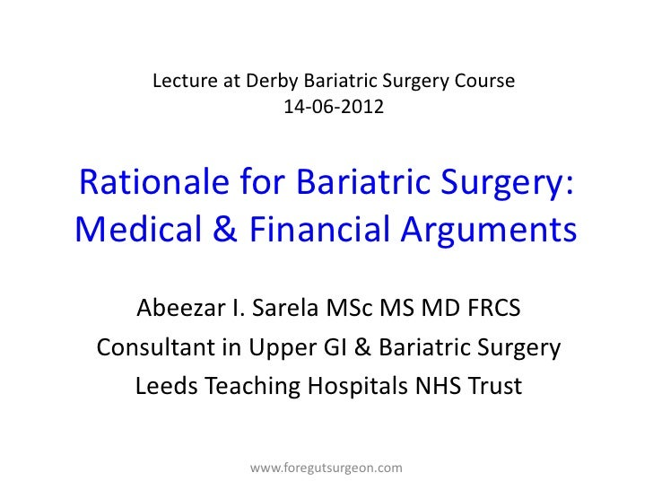 Lecture at Derby Bariatric Surgery Course                     14-06-2012Rationale for Bariatric Surgery:Medical & Financia...