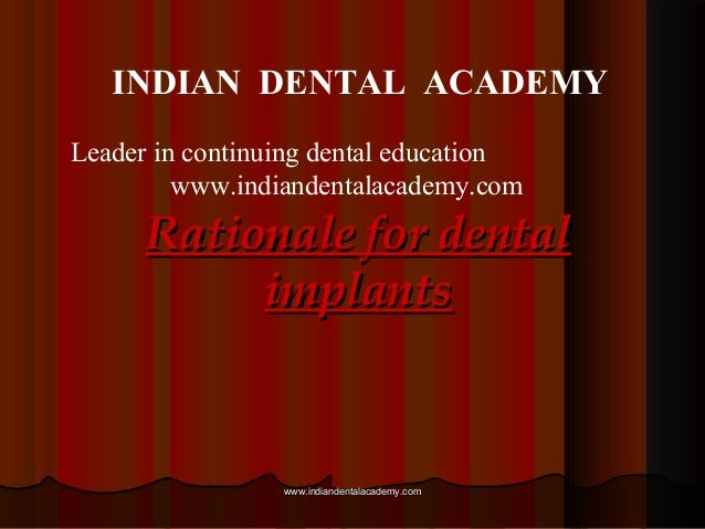 INDIAN DENTAL ACADEMY Leader in continuing dental education www.indiandentalacademy.com  Rationale for dental implants  ww...