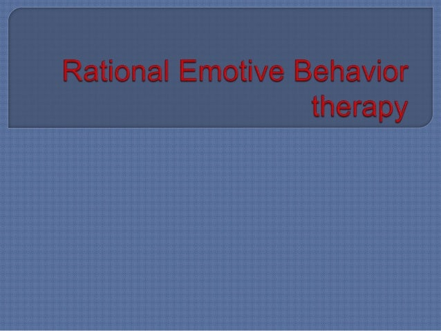 an essay on rational emotive behavior therapy Include in your answer a discussion of what constitute a 'rational belief' dr albert ellis, a business graduated and psychoanalyst by training, became disappointed of psychoanalysis after observing improvements of his clients once they change their approach of thinking about themselves, their .