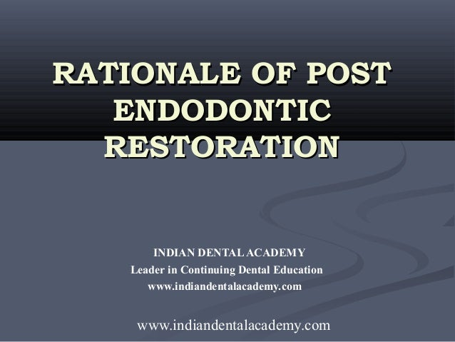 Rationale of post endodontic restoration   /certified fixed orthodontic courses by Indian dental academy