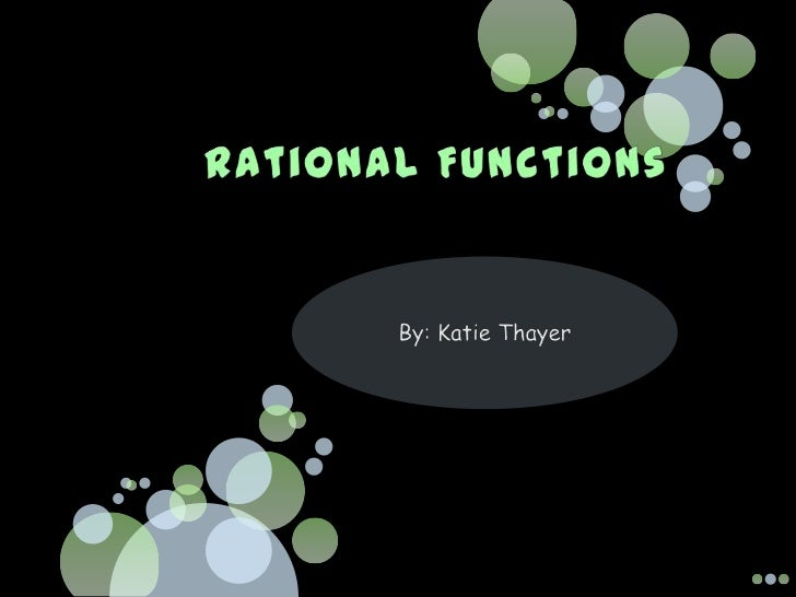 Rational Functions<br />By: Katie Thayer<br />