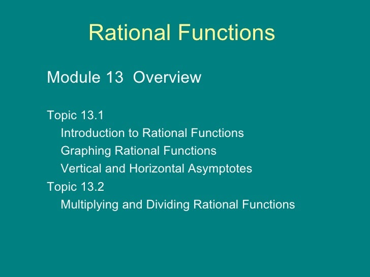 Rational Functions Module 13  Overview  Topic 13.1  Introduction to Rational Functions Graphing Rational Functions Vertica...