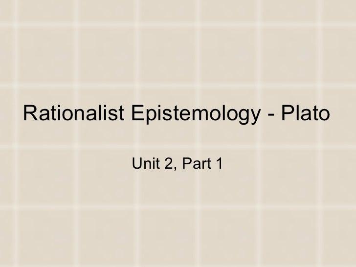 Rationalist Epistemology - Plato Unit 2, Part 1