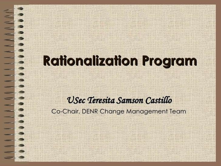 Rationalization Program USec Teresita Samson Castillo Co-Chair, DENR Change Management Team