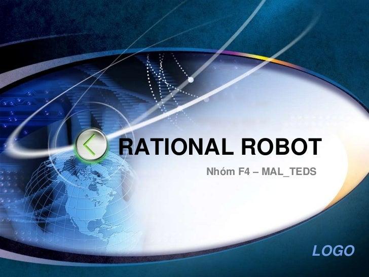 RATIONAL ROBOT<br />Nhóm F4 – MAL_TEDS<br />