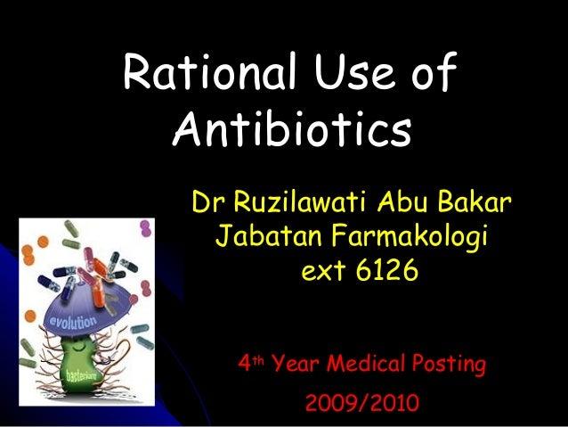 Rational Use of Antibiotics Dr Ruzilawati Abu Bakar Jabatan Farmakologi ext 6126 4th Year Medical Posting 2009/2010