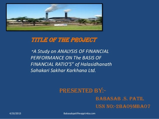 "TITLE OF THE PROJECT ""A Study on ANALYSIS OF FINANCIAL PERFORMANCE ON The BASIS OF FINANCIAL RATIO'S"" of Halasidhanath Sah..."