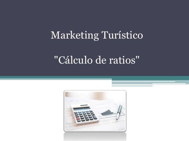 """Marketing Turístico """"Cálculo de ratios"""""""