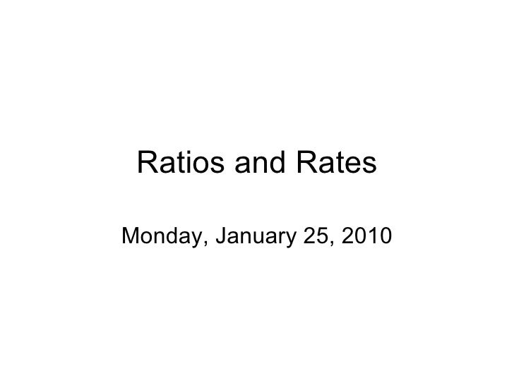 Ratios and Rates Monday, January 25, 2010