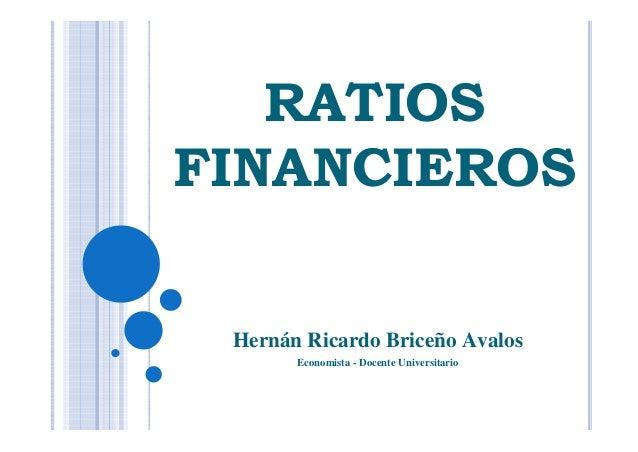 RATIOS FINANCIEROS Hernán Ricardo Briceño Avalos Economista - Docente Universitario