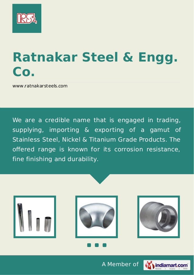 A Member of Ratnakar Steel & Engg. Co. www.ratnakarsteels.com We are a credible name that is engaged in trading, supplying...