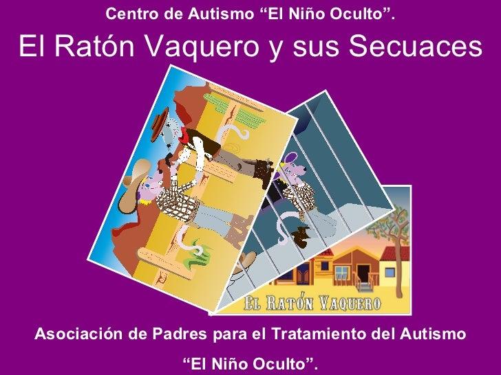 """El Ratón Vaquero y sus Secuaces Asociación de Padres para el Tratamiento del Autismo """" El Niño Oculto"""". Centro de Autismo ..."""