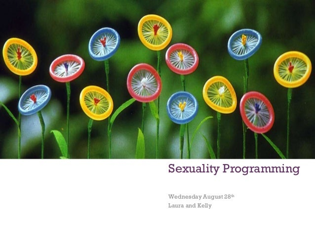+ Sexuality Programming Wednesday August 28th Laura and Kelly