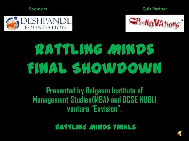 Rattling Minds Final Showdown<br />Quiz Partner<br />Sponsors<br />Presented by Belgaum Institute of Management Studies(MB...