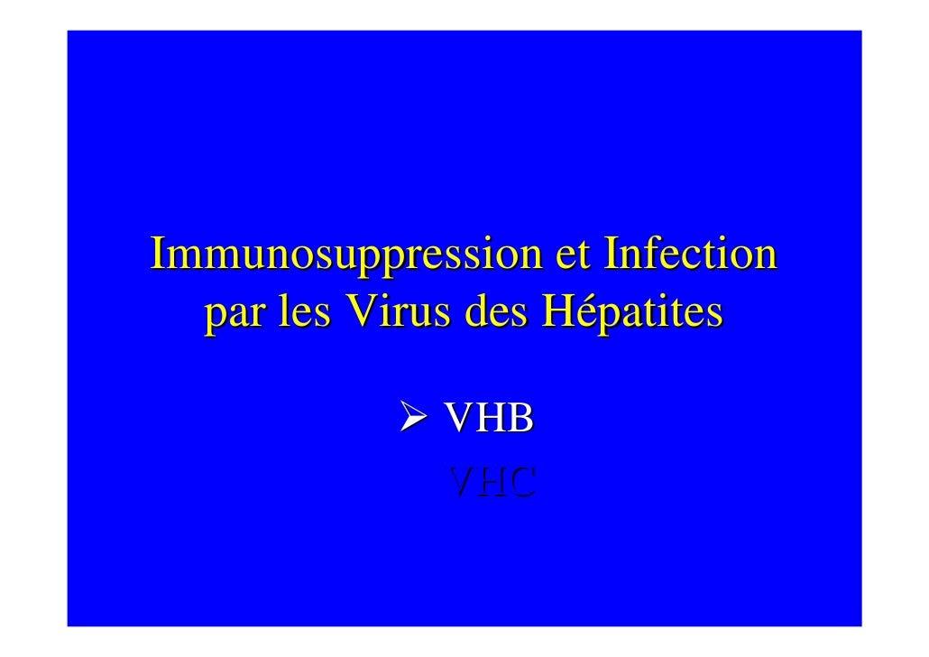 Immunosuppression et Infection   par les Virus des Hépatites               VHB              VHC