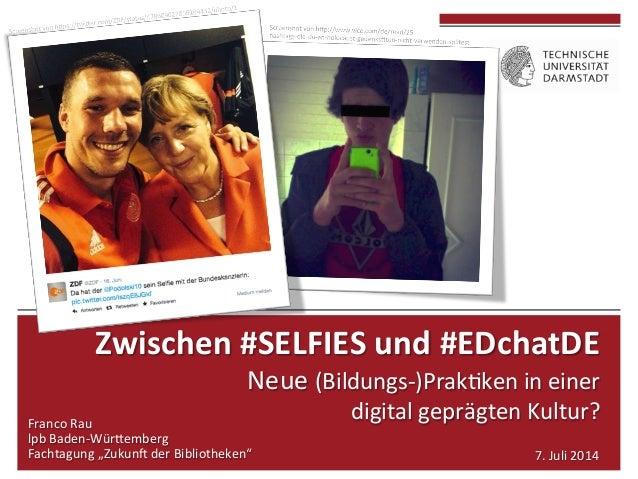 Zwischen  #SELFIES  und  #EDchatDE     Neue  (Bildungs-‐)Prak3ken  in  einer     digital  ge...