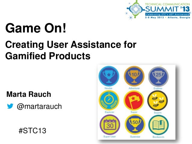 Game On!Creating User Assistance forGamified ProductsMarta Rauch@martarauch#STC13