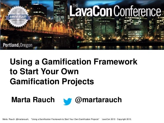Using a Gamification Framework to Start Your Own Gamification Projects Marta Rauch Marta Rauch @martarauch,  @martarauch  ...
