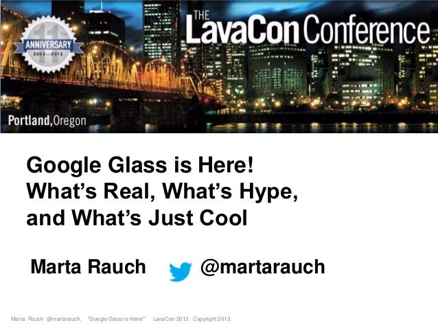 "Google Glass is Here! What's Real, What's Hype, and What's Just Cool Marta Rauch Marta Rauch @martarauch,  ""Google Glass i..."