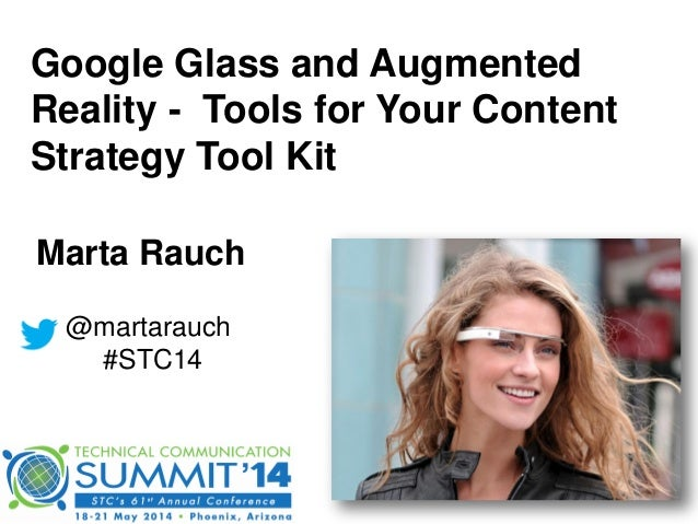 Google Glass and Augmented Reality - Tools for Your Content Strategy Tool Kit @martarauch #STC14 Marta Rauch