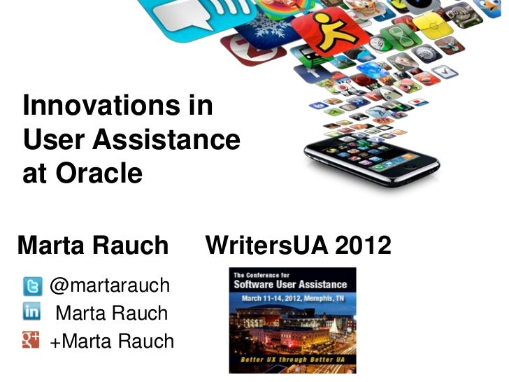 Innovations inUser Assistanceat OracleMarta Rauch      WritersUA 2012  @martarauch  Marta Rauch  +Marta Rauch