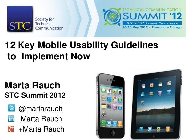 12 Key Mobile Usability Guidelinesto Implement NowMarta RauchSTC Summit 2012   @martarauch   Marta Rauch   +Marta Rauch