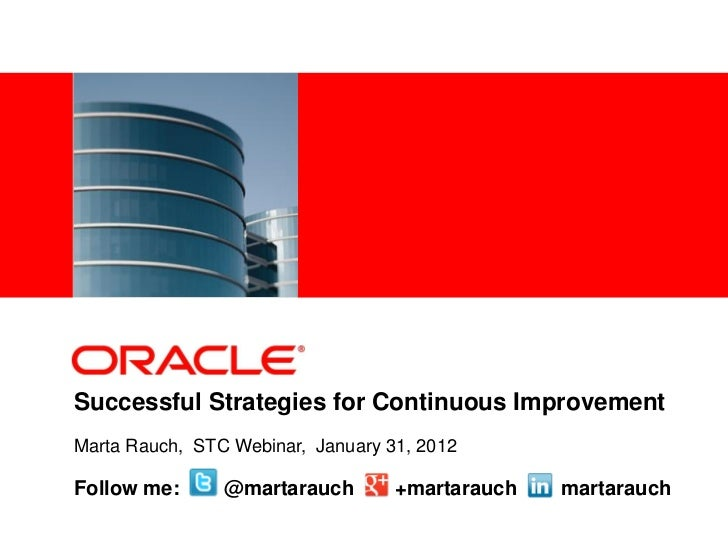 <Insert Picture Here>Successful Strategies for Continuous ImprovementMarta Rauch, STC Webinar, January 31, 2012Follow me: ...