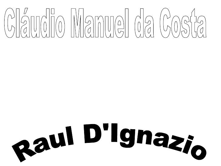 Cláudio Manuel da Costa Raul D'Ignazio