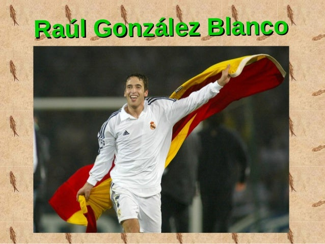 Raúl González BlancoRaúl González Blanco