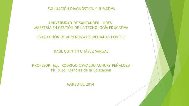 EVALUACIÓN DIAGNÓSTICA Y SUMATIVA UNIVERSIDAD DE SANTANDER UDES. MAESTRÍA EN GESTIÓN DE LA TECNOLOGÍA EDUCATIVA EVALUACIÓN...