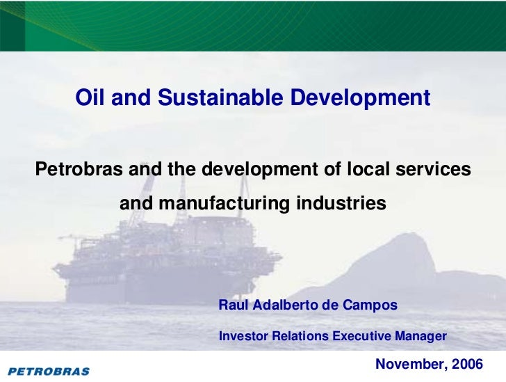 PETROBRAS         Oil and Sustainable Development   Petrobras and the development of local services          and manufactu...