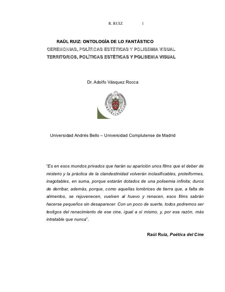 R. RUIZ           1     RAÚL RUIZ: ONTOLOGÍA DE LO FANTÁSTICOCEREMONIAS, POLÍTICAS ESTÉTICAS Y POLISEMIA VISUALTERRITORIOS...