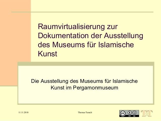Raumvirtualisierung zur Dokumentation der Ausstellung des Museums für Islamische Kunst Die Ausstellung des Museums für Isl...