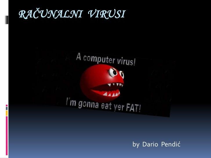 RAČUNALNI VIRUSI                   by Dario Pendić