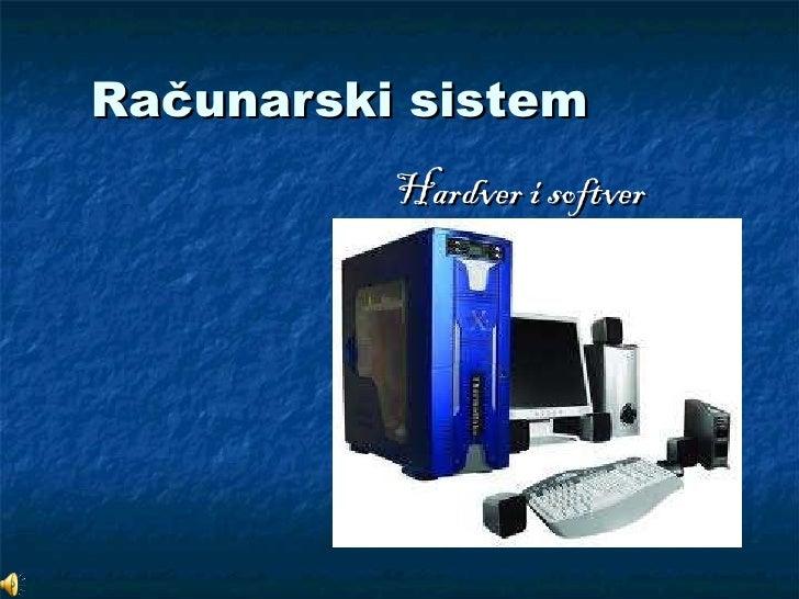 Ra čunarski sistem Hardver i softver