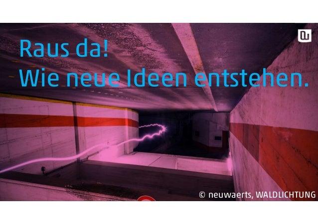 Raus da! Wie neue Ideen entstehen. © neuwaerts, WALDLICHTUNG