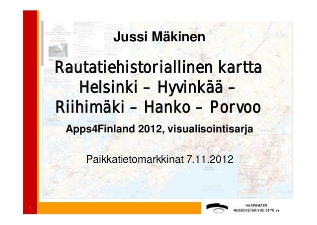 Jussi Mäkinen    Rautatiehistoriallinen kartta       Helsinki – Hyvinkää –    Riihimäki – Hanko – Porvoo     Apps4Finland ...