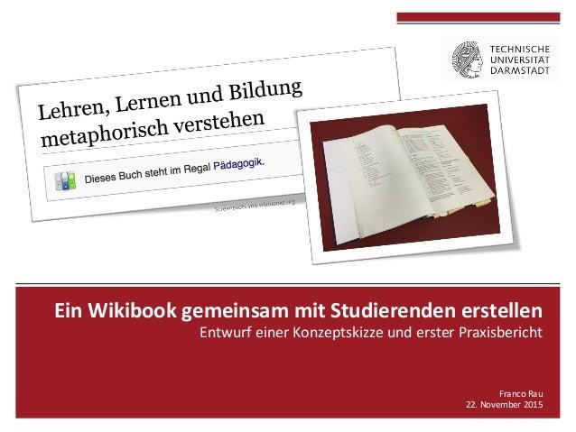 EinWikibookgemeinsammitStudierendenerstellen EntwurfeinerKonzeptskizzeundersterPraxisbericht  FrancoRau 22...