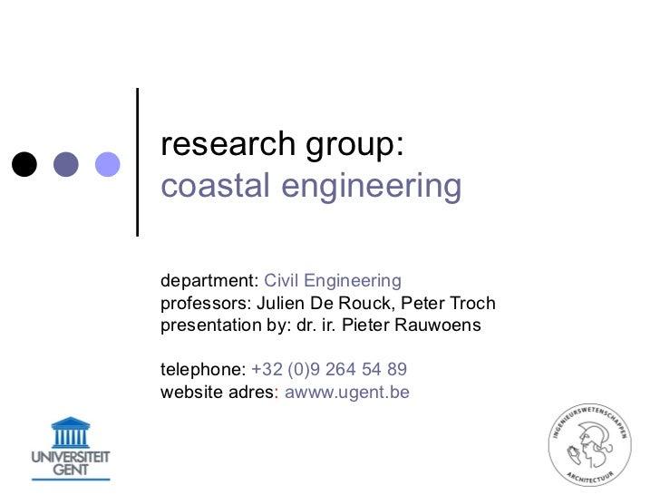 research group:coastal engineeringdepartment: Civil Engineeringprofessors: Julien De Rouck, Peter Trochpresentation by: dr...