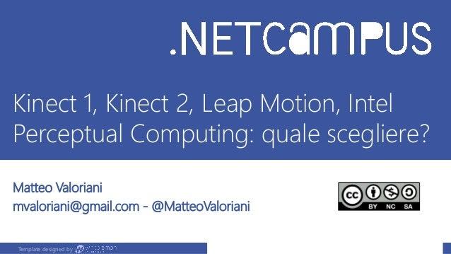 Template designed by Kinect 1, Kinect 2, Leap Motion, Intel Perceptual Computing: quale scegliere? Matteo Valoriani mvalor...