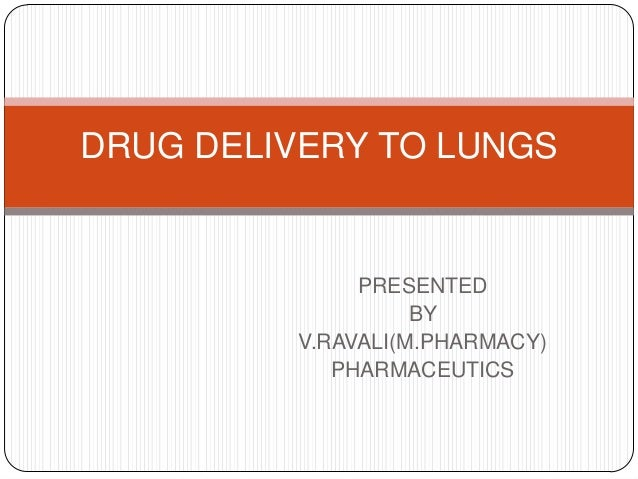 DRUG DELIVERY TO LUNGS  PRESENTED BY V.RAVALI(M.PHARMACY) PHARMACEUTICS