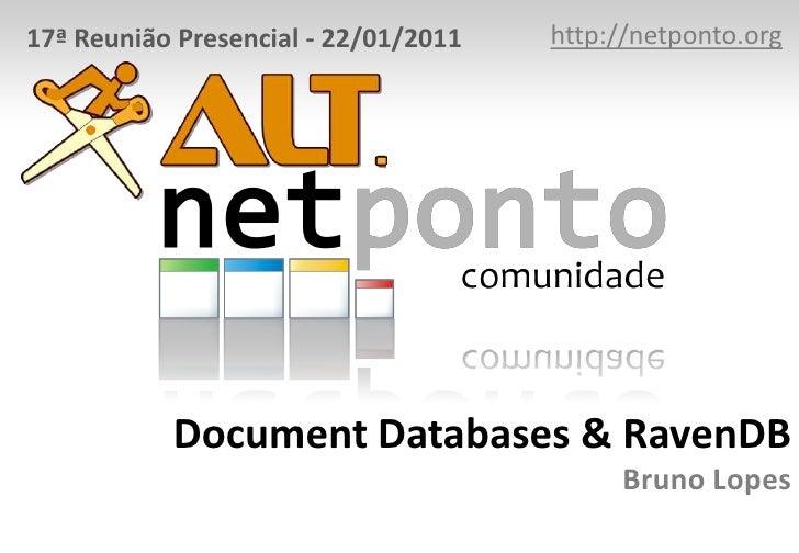 http://netponto.org<br />17ª Reunião Presencial - 22/01/2011<br />Document Databases & RavenDBBruno Lopes<br />
