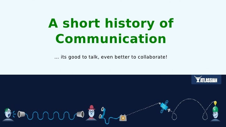 A short history of Communication… its good to talk, even better to collaborate!