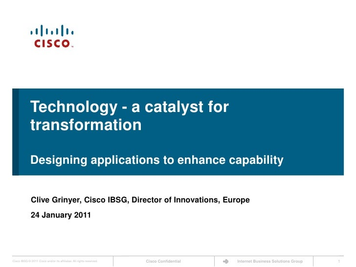 Technology - a catalyst for transformation<br />Designing applications to enhance capability<br />Clive Grinyer, Cisco IBS...